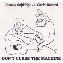 Don't Curse the Machine (feat. Chris McCord) by Dennis Selfridge