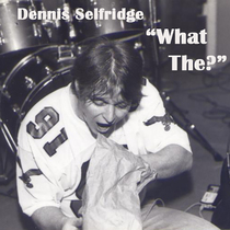 What The? by Dennis Selfridge