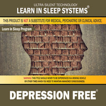 Depression Free: Life-Changing Mind Programming by Learn in Sleep Systems