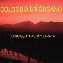 """Colombia en Organo by Francisco """"Pacho"""" Zapata"""