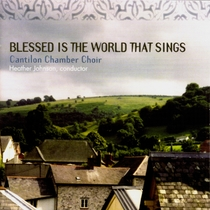 Blessed Is The World That Sings by Cantilon Chamber Choir