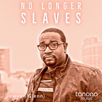 No Longer Slaves by Jewaun Glenn