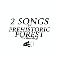 2 Songs by Prehistoric Forest
