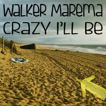 Crazy I'll Be by Walker Marema