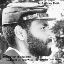Battle Hymn of a Freedman by C. Anthony Bush