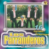 16 Corridos y Canciones by Los Parranderos De Chihuahua