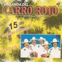 15 Grandes Corridos by La Banda Del Carro Rojo
