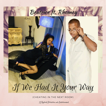 If We Had It Your Way (feat. Rhomey) [Cheating in the Next Room] by Beatrice