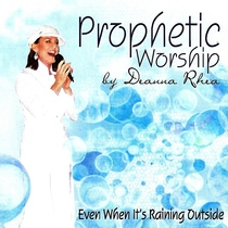 Prophetic Worship by Deanna Rhea