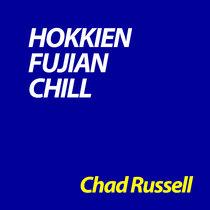 Hokkien Fujian Chill by Chad Russell