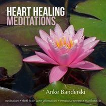 Heart Healing Meditations by Anke Banderski