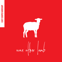 None Other Lamb by East Cooper Worship