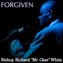 "Forgiven by Bishop Richard ""Mr. Clean"" White"