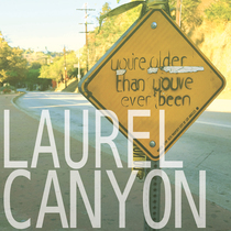 You're Older Then You've Ever Been by Laurel Canyon