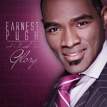 I Need Your Glory by Earnest Pugh
