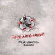 Na Juriš In The Mood! by Carmina Slovenica