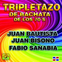 Tripletazo de Bachata de los 70's by Juan Bautista, Juan Bisono y Fabio Sanabia