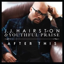 After This (feat. Bishop Eric MC Daniels) by Youthful Praise & J.J. Hairston