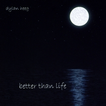 Better Than Life by Dylan Heeg