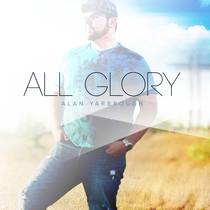 All Glory by Alan Yarbrough