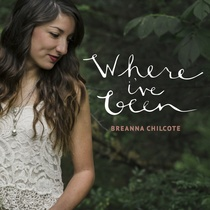 Where I've Been by Breanna Chilcote