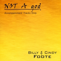 NOT A god (Accompaniment Tracks Only) by Billy and Cindy Foote
