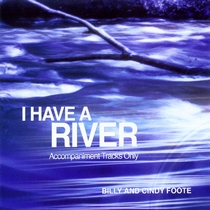I Have a River (Accompaniment Tracks Only) by Billy and Cindy Foote