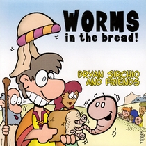 Worms In The Bread by Bryan Sirchio