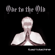 Ode to the Old by East Machine