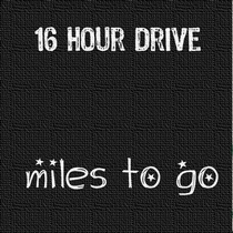 Miles to Go by 16 Hour Drive