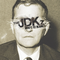 Who's To Blame? by The JDK'z
