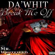 Break Me Off by Da'whit