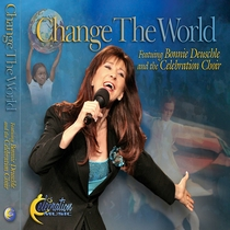 Change The World by Bonnie Deuschle and Celebration Choir