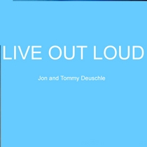 Live Out Loud by Jon Deuschle and Tommy Deuschle