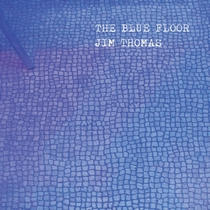 The Blue Floor by Jim Thomas