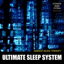 Ultimate Sleep System by Ambient Music Therapy