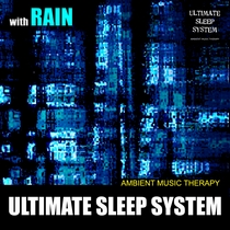 Ultimate Sleep System (with Rain) by Ambient Music Therapy