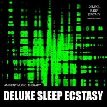 Deluxe Sleep Ecstasy by Ambient Music Therapy
