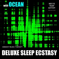 Deluxe Sleep Ecstasy (with Ocean) by Ambient Music Therapy