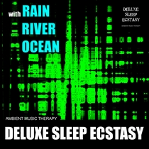 Deluxe Sleep Ecstasy (with Rain, River, Ocean) by Ambient Music Therapy