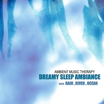 Dreamy Sleep Ambiance (with Rain, River, Ocean) by Ambient Music Therapy