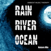 Nature Mix: Rain, River, Ocean by Ambient Music Therapy
