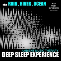 Deep Sleep Experience (with Rain, River, Ocean) by Ambient Music Therapy