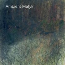 Ambient Matyk by Ambient Matyk