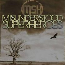 Misunderstood Superheroes by Misunderstood Superheroes