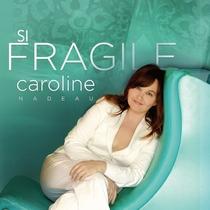 Si Fragile by Caroline Nadeau