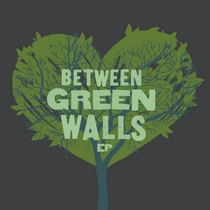 Between Green Walls by Between Green Walls