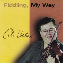 Fiddling, My Way by Calvin Vollrath