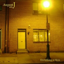 Everything Is Here by August & J