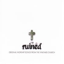 Ruined - Original Worship Songs From the Vineyard Church by Crispin Schroeder
